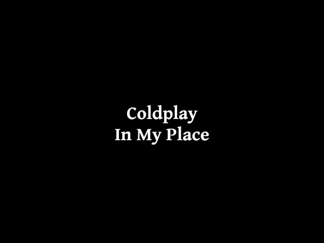 Coldplay In My Place With Lyrics 1080p HD