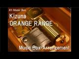 KizunaORANGE RANGE Music Box