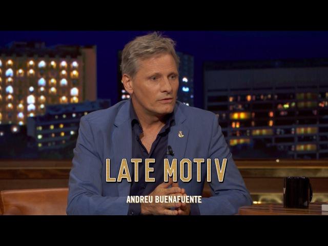 LATE MOTIV Viggo Mortensen Fantástico LateMotiv115