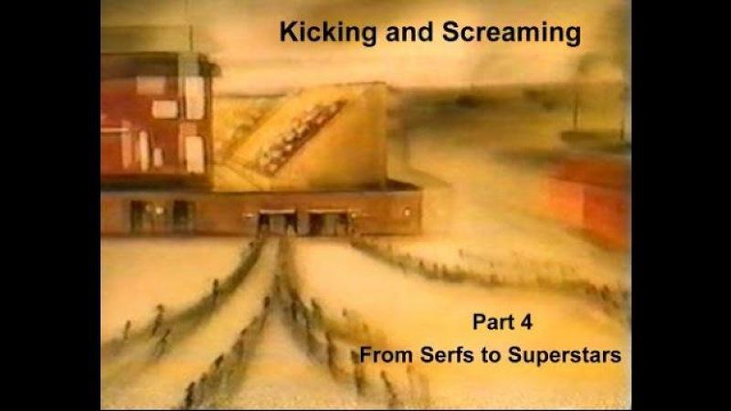 Kicking Screaming Episode 4. From Serfs to Superstars