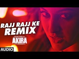 RAJJ RAJJ KE REMIX Full Song Audio | Akira | Sonakshi Sinha | Konkana Sen Sharma | Anurag Kashyap