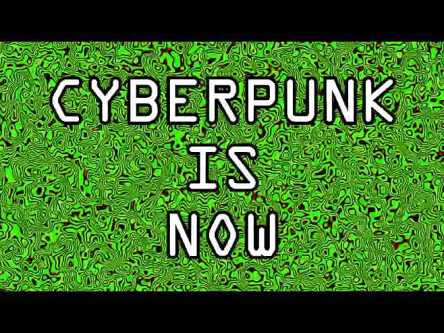 CYBERPUNK IS NOW