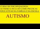 PSICOPEDAGOGIA Institucional e Clínica Autismo e Inclusão como Práticas educativas família e escola
