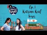 Katrina Kaif on The Mini Truck  E01 Teaser  Mini Mathur