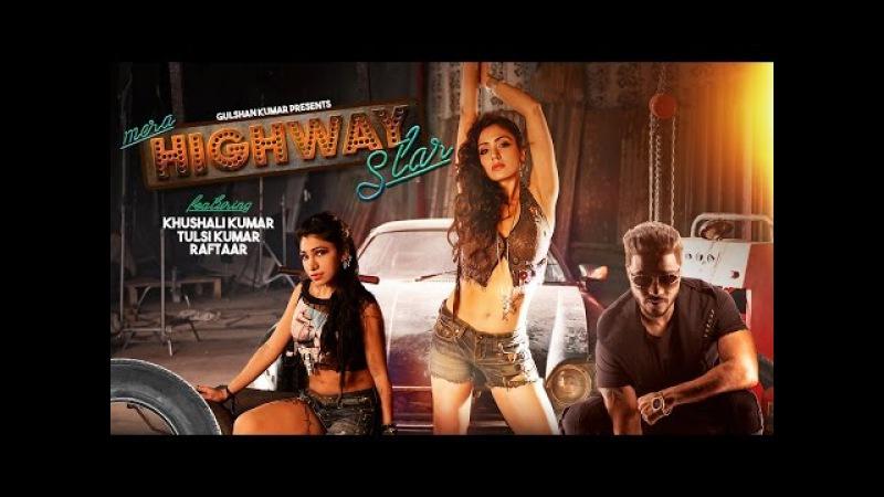 Mera Highway Star Video Song   Tulsi Kumar Khushali Kumar   Raftaar