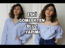 HM Inspired /Kendin Yap / Eski Gömlekten Bluz Yapımı / DIY Off-Shoulder Top From an Old Shirt
