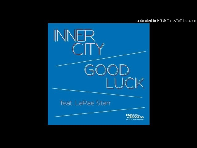 Inner City feat. LaRae Starr - Good Luck (Chuck Daniels Extended Remix)