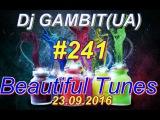 Dj GAMBIT(UA) - Beautiful Tunes #241 (September 2016 Radio)[23.09.2016]