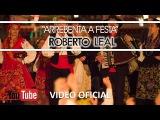 Roberto Leal (Португалия - Бразилия) - Quim Barreiros (Португалия) - Arrebenta a Festa (2016)