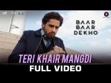 Teri Khair Mangdi - Full Video Baar Baar Dekho Sidharth Malhotra &amp Katrina Kaif Bilal Saeed