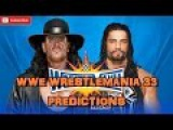 WWE Wrestlemania 33 The Undertaker vs. Roman Reigns Predictions