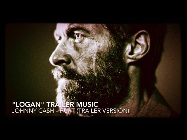 LOGAN Trailer Music - [Johnny Cash - Hurt (Trailer Version)]