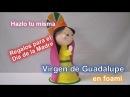 Fofucha Virgen de Guadalupe en foami / goma eva Hazlo tu misma