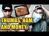 BROKEN THUMBS, OUT OF FOCUS HAM, AND MONEY