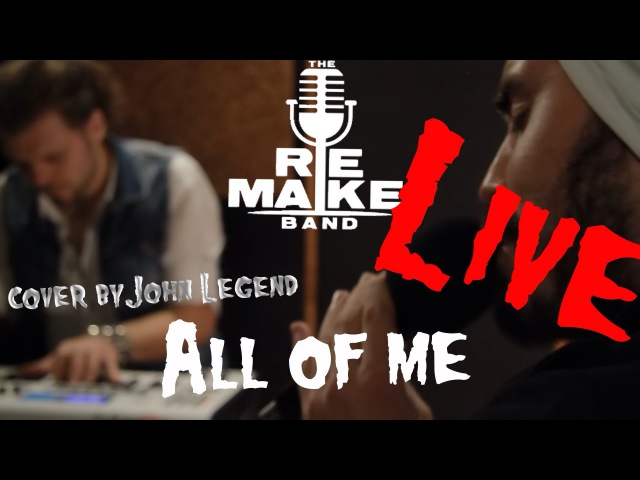 John Legend - All Of Me (cover by Re:make band)