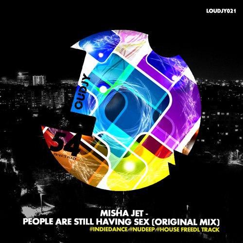 Misha Jet - People Are Still Having Sex (Original Mix) [2016]