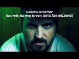 Sascha Braemer - Sputnik Spring Break 2015 23.05.2015