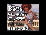 B52s Planet Claire FULL HQ Restored best version!!| History Porn