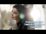Shahzoda feat. TWO (Ex. Akcent) - Linda  Шахзода - Линда