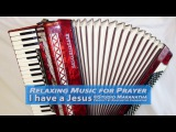Hisus unem - Relaxing Music For Prayer - I Have a Jesus, Instrumental (