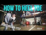 How to Heel Toe (James Brown StepV StepC-Walk)  TDC