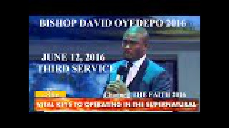 David Oyedepo 2016, VITAL KEYS TO OPERATING IN THE SUPERNATUAL - 3 -- June 12, 2016