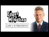 Edgar Wyndham - Gary J. is President  VOTE Johnson  Weld 2016!