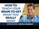 How to teach and train your brain to Get What You Really Want ? - John Assaraf