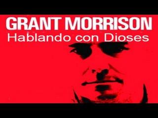 Grant Morrison: Hablando con Dioses
