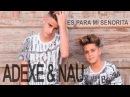 Es Para Mí (Señorita) - Adexe Nau (Videoclip Oficial)