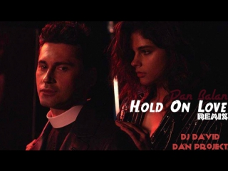 Dan Balan - Hold On Love (Remix By DJ David Dan Project )