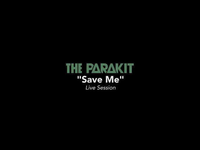 The Parakit Save Me (Live Session)