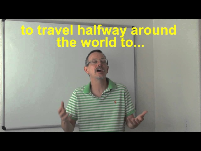 Learn English Daily Easy English Expression 0528 (RE-DONE!!) travel halfway around the world to...