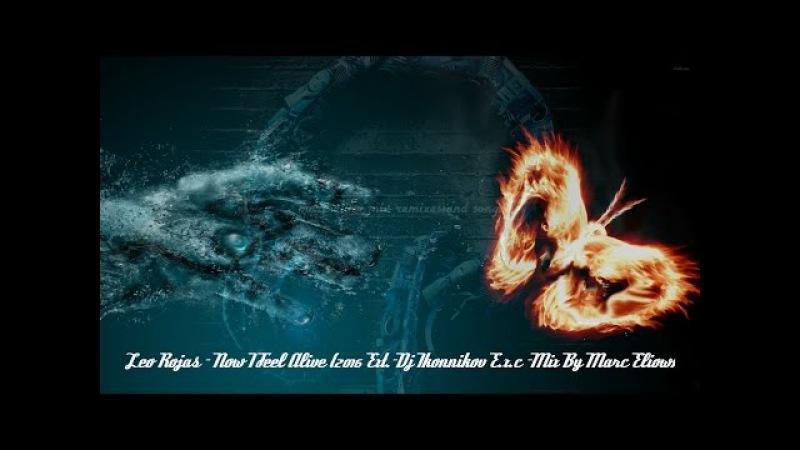 Leo Rojas - Now I Feel Alive (2016 Ext.-Dj Ikonnikov E.x.c -Mix By Marc Eliow) HD