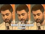 Namiq Qaracuxurlu- Soyuqdur💗😔👍🏻🎼🎼🎼
