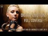 Digital Emotion - Full Control (Space Dance Robots Mix by Mariusz K.) edit. 2k17