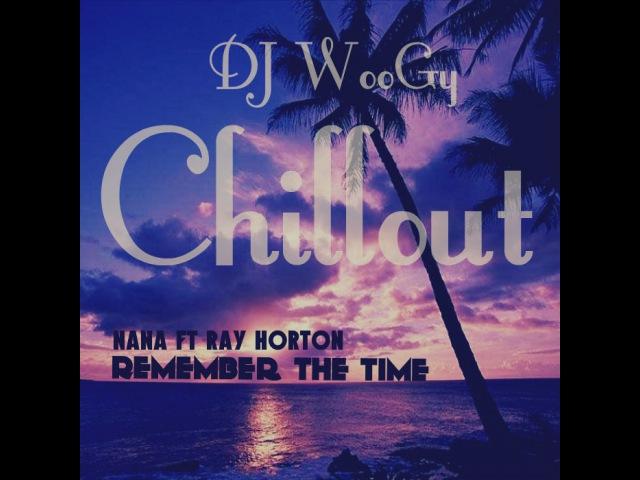 Nana Ray Horton - Remember The Time (Dj WooGy Chillout Remix)