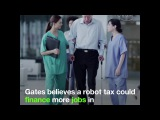 Bill Gates The robot that takes human's job should pay taxes