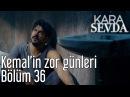 Kara Sevda 36. Bölüm - Kemal'in Zor Günleri