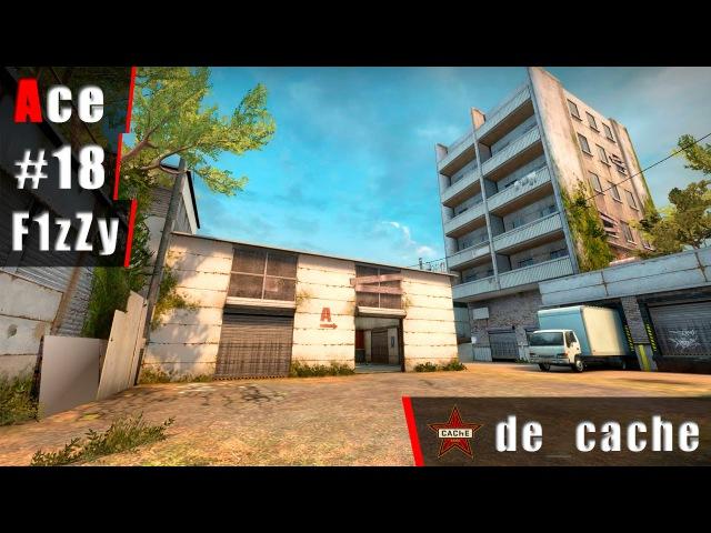 Ace 18 by F1zZy @ de_cache | 1080p
