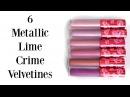 LIP SWATCHES: 6 LIMECRIME METALLIC VELVETINES