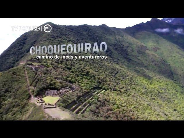 Reportaje al Perú - Choquequirao, camino de incas y aventureros - 20/11/2016
