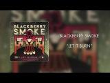 Blackberry Smoke - Let It Burn (2016, ПРЕМЬЕРА)