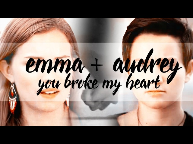 Emma audrey | you broke my heart