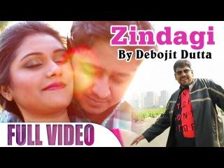 New Hindi Songs 2017 | Zindagi Full Video Song | Best Of Debojit Dutta | Official Music Video