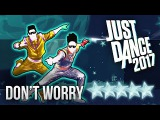 Just Dance 2017 Dont Worry by Madcon ft. Ray Dalton - 5 stars
