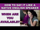 How to Say When are you available Like a Native English Speaker
