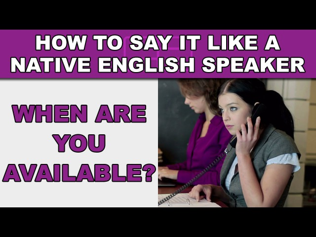 How to Say When are you available? Like a Native English Speaker - EnglishAnyone.com