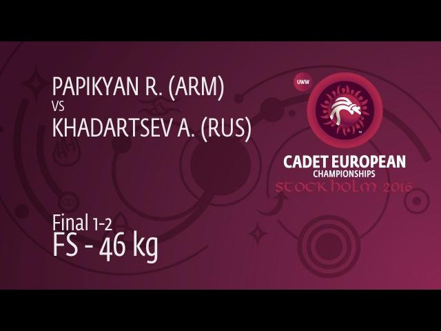 GOLD FS - 46 kg: A. KHADARTSEV (RUS) df. R. PAPIKYAN (ARM), 6-0
