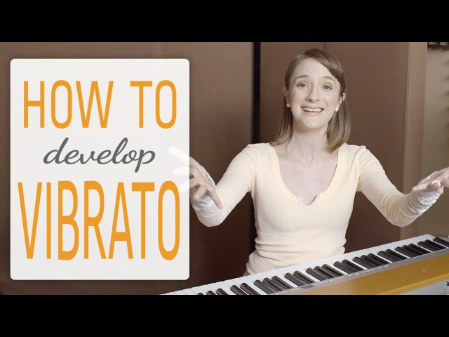 How to develop vibrato - vibrato techniques for singer